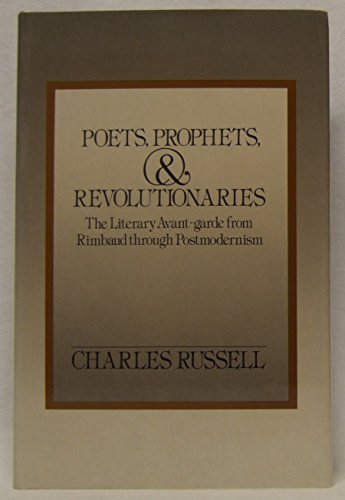 9780195035506: Poets, Prophets, and Revolutionaries: The Literary Avant-Garde from Rimbaud through Postmodernism
