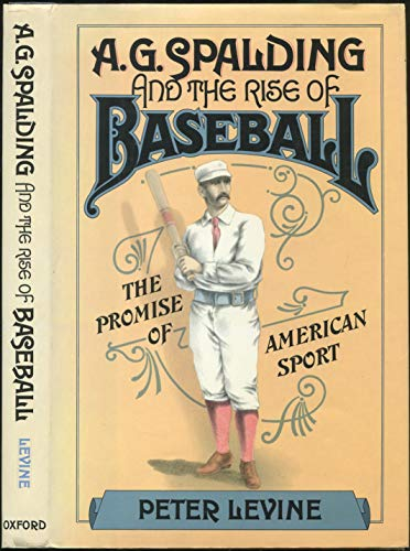 9780195035520: A. G. Spalding and the Rise of Baseball: The Promise of American Sport