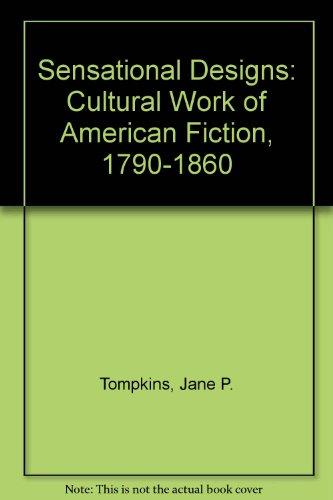 9780195035650: Sensational Designs: Cultural Work of American Fiction, 1790-1860