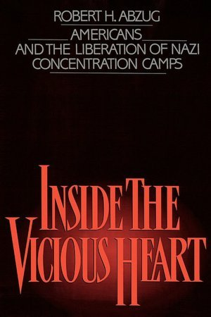 9780195035971: Inside the Vicious Heart: Americans and the Liberation of Nazi Concentration Camps