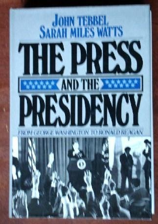 The Press and the Presidency: From George Washington to Ronald Reagan