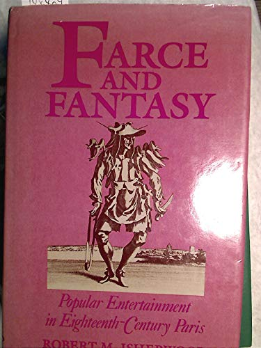 Farce and Fantasy: Popular Entertainment in Eighteenth-Century Paris: Isherwood, Robert M.