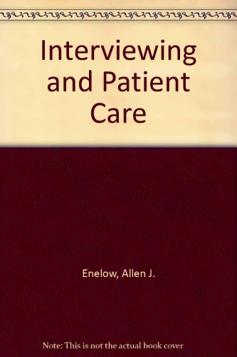 Interviewing and Patient Care: Allen J. Enelow;