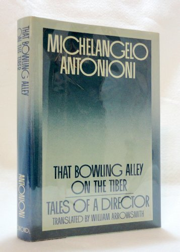 That Bowling Alley on the Tiber: Tales of a Director: Antonioni, Michelangelo and Arrowsmith, ...