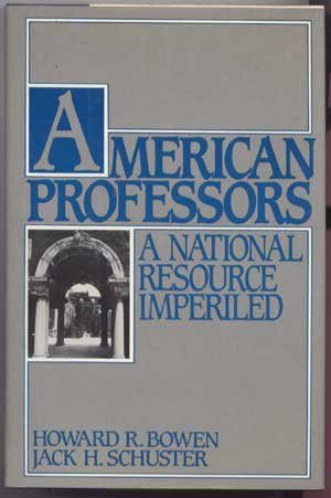 American Professors: A National Resource Imperiled: Bowen, Howard R.; Schuster, Jack H.