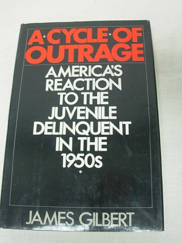 9780195037210: A Cycle of Outrage: America's Reaction to the Juvenile Delinquent in the 1950's
