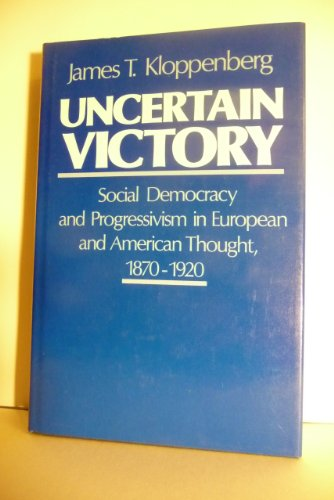9780195037494: Uncertain Victory: Social Democracy and Progressivism in European and American Thought, 1870-1920