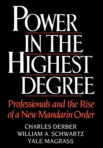 9780195037784: Power in the Highest Degree: Professionals and the Rise of a New Mandarin Order
