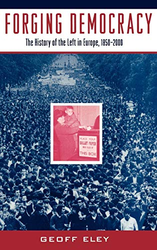 9780195037845: Forging Democracy: The History of the Left in Europe, 1850-2000