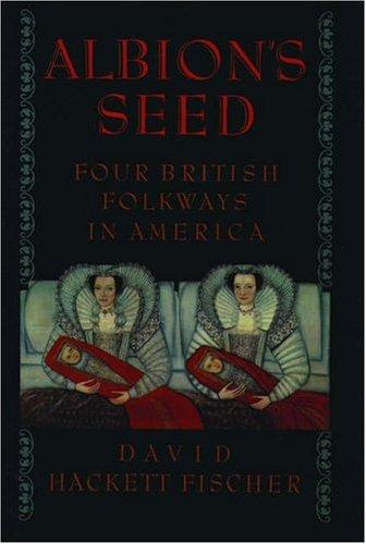 Albion's Seed: Four British Folkways in America: David Hackett Fischer