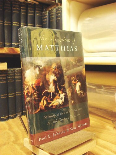 9780195038279: The Kingdom of Matthias: A Story of Sex and Salvation in 19th-Century America