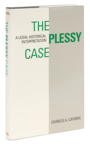 Plessy Case : A Legal-Historical Interpretation: Lofgren, Charles A.