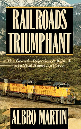 9780195038538: Railroads Triumphant: The Growth, Rejection, and Rebirth of a Vital American Force