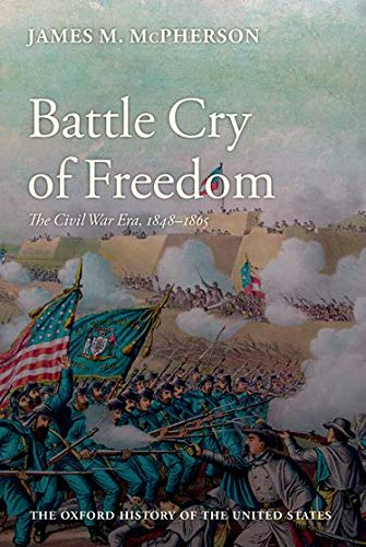 Battle Cry of Freedom: The Civil War Era [The Oxford History of the United States]