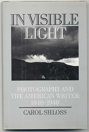 In Visible Light: Photography and the American Writer, 1840-1940