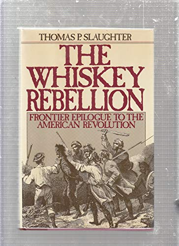 9780195038996: The Whiskey Rebellion: Frontier Epilogue to the American Revolution