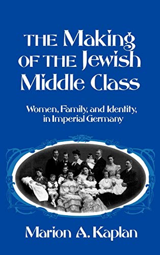 The Making of the Jewish Middle Class: Marion A. Kaplan