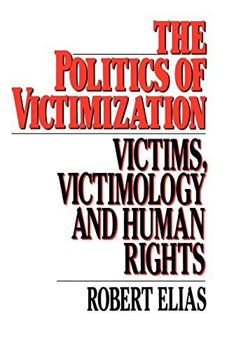 The Politics of Victimization: Victims, Victimology, and: Robert Elias