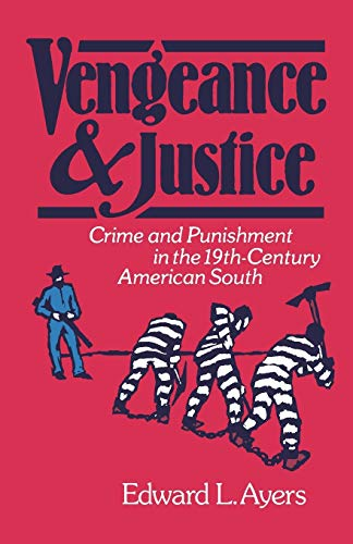 9780195039887: Vengeance and Justice: Crime and Punishment in the Nineteenth-Century American South