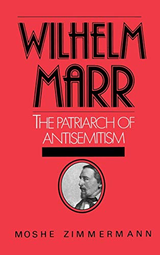 Wilhelm Marr: The Patriarch of Anti-Semitism (Studies in Jewish History