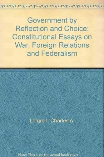 """Government from Reflection and Choice"""": Constitutional Essays: Charles A. Lofgren"""