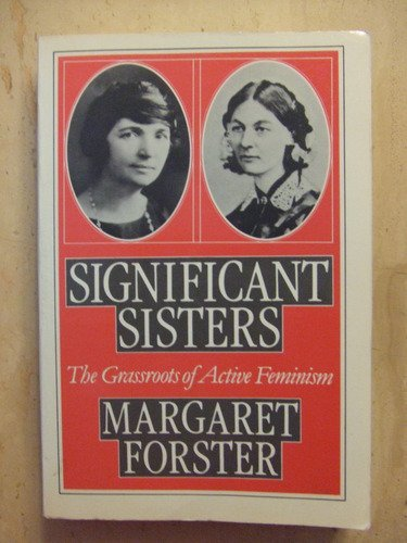 9780195040142: Significant Sisters: The Grassroots of Active Feminism, 1839-1939 (A Galaxy book)
