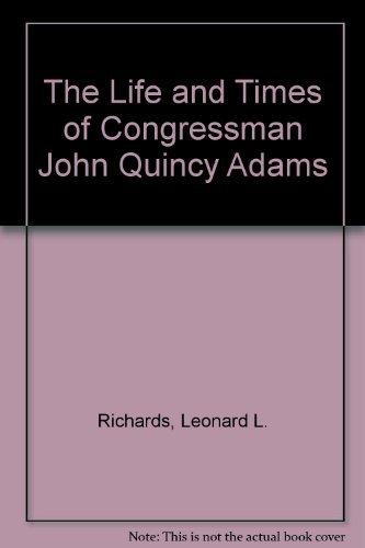 The Life and Times of Congressman John: Leonard L Richards