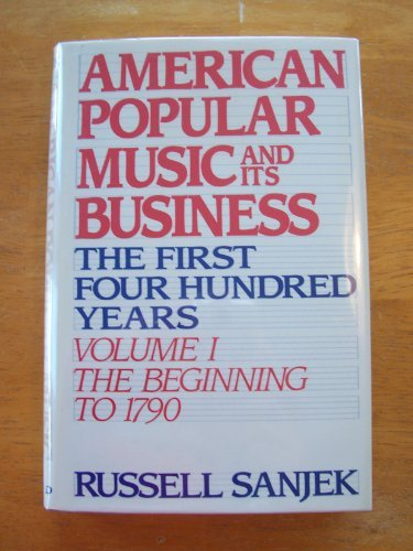 9780195040289: American Popular Music and its Business: The First Four Hundred Years Volume I: The Beginning to 1790 (American Popular Music & Its Business)