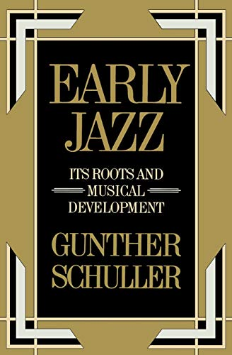 Early Jazz: Its Roots and Musical Development (History of Jazz) (The History of Jazz) - Gunther Schuller