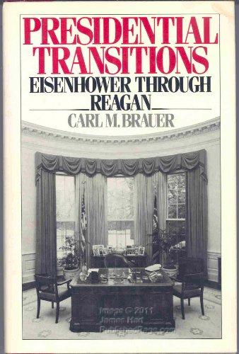Presidential Transitions: Eisenhower through Reagan: Brauer, Carl M.