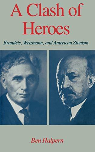 A Clash of Heroes Brandeis, Weizmann, and American Zionism: Halpern, Ben
