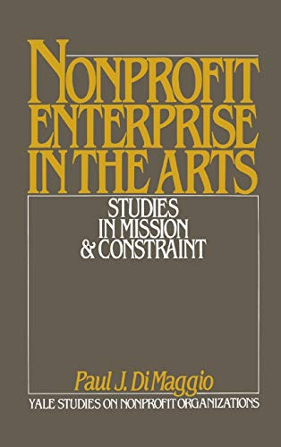 9780195040630: Nonprofit Enterprise in the Arts: Studies in Mission and Constraint (Yale Studies on Non-Profit Organizations)