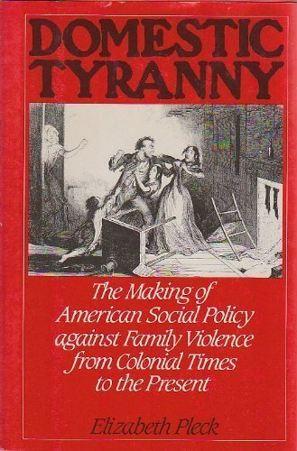 9780195041118: Domestic Tyranny: The Making of American Social Policy Against Family Violence from Colonial Times to the Present
