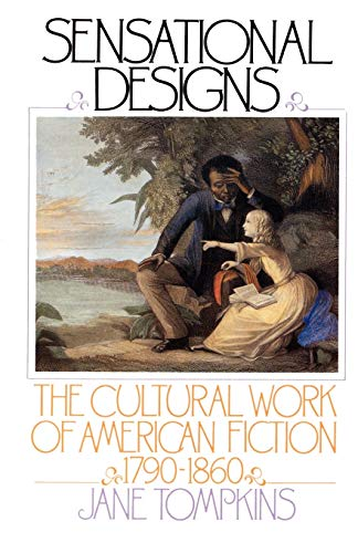 9780195041194: Sensational Designs: The Cultural Work of American Fiction, 1790-1860
