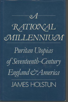 9780195041415: A Rational Millennium: Puritan Utopias of Seventeenth-Century England and America