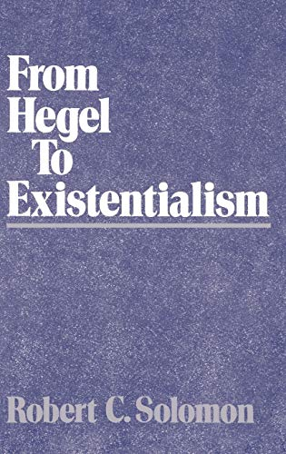 From Hegel to Existentialism: Solomon, Robert C.