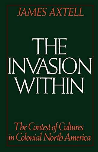 9780195041545: The Invasion Within: The Contest of Cultures in Colonial North America (Cultural Origins of North America)