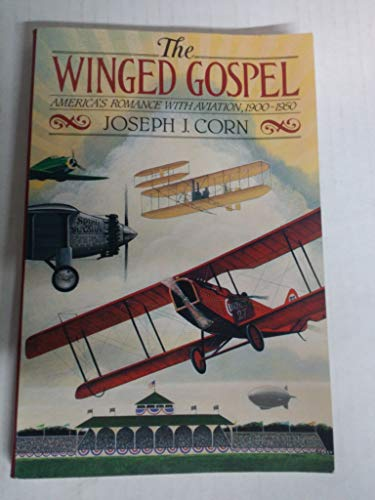 9780195041583: The Winged Gospel: America's Romance with Aviation, 1900-1950