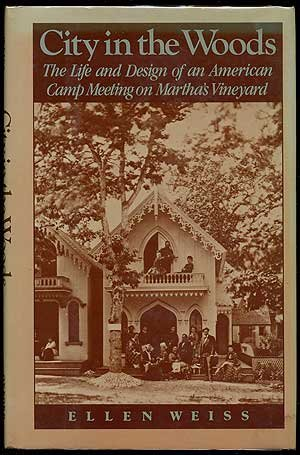 City in the Woods:Tthe Life and Design of an American Camp Meeting on Martha's Vineyard,