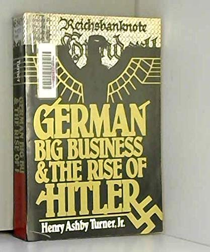 German Big Business and the Rise of: Turner, Henry Ashby,