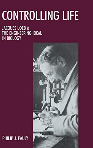 9780195042443: Controlling Life: Jacques Loeb & the Engineering Ideal in Biology (Monographs on the History and Philosophy of Biology)