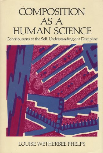 9780195042696: Composition as a Human Science: Contributions to the Self-Understanding of a Discipline
