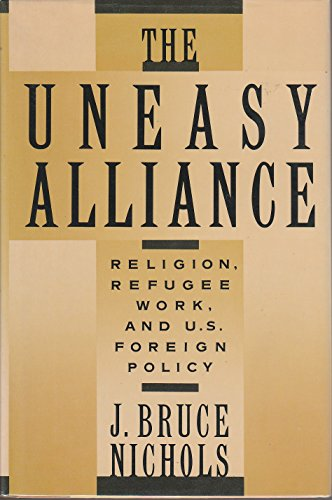 9780195042740: The Uneasy Alliance: Religion, Refugee Work and U.S.Foreign Policy