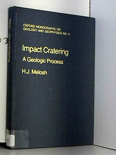 Impact Cratering: A Geologic Process (Oxford Monographs on Geology and Geophysics): Melosh, H. J.