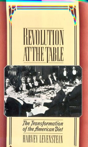 Revolution At The Table: The Transformation Of The American Diet.: Levenstein, Harvey.