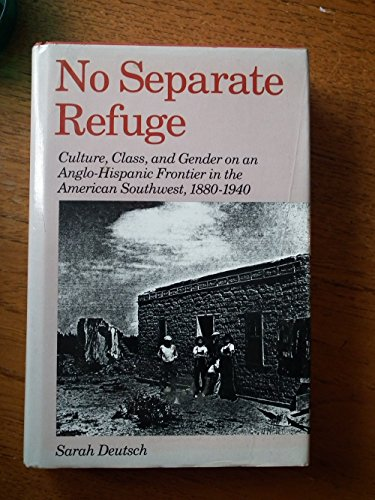 No Separate Refuge: Culture, Class, and Gender on an Anglo-Hispanic Frontier in the American Sout...