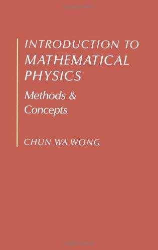 Introduction to Mathematical Physics: Methods and Concepts: Wong, Chun Wa