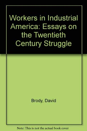 9780195045031: Workers in Industrial America: Essays on the Twentieth Century Struggle