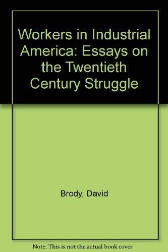 9780195045031: Workers in Industrial America: Essays on the Twentieth Century Struggle