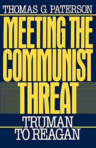 Meeting the Communist Threat: Truman to Reagan (Oxford Paperbacks): Patterson, Thomas G.; Paterson,...